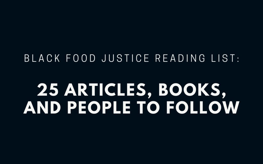 Black Food Justice Reading List: 25 Articles, Books, and People to Follow